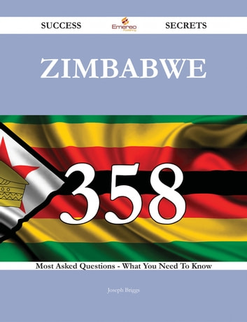 Zimbabwe 358 Success Secrets - 358 Most Asked Questions On Zimbabwe - What You Need To Know ebook by Joseph Briggs