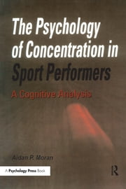 The Psychology of Concentration in Sport Performers - A Cognitive Analysis ebook by Aidan P. Moran