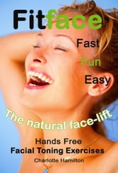 Fitface - Hands Free Facial Toning Exercises ebook by Charlotte Hamilton
