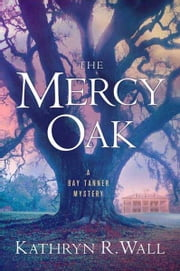 The Mercy Oak - A Bay Tanner Mystery ebook by Kathryn R. Wall
