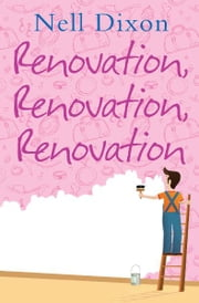 Renovation, Renovation, Renovation ebook by Nell Dixon