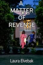 A Matter of Revenge ebook by Laura Elvebak