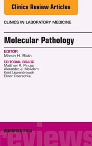 Molecular Pathology, An Issue of Clinics in Laboratory Medicine, ebook by Martin H. Bluth