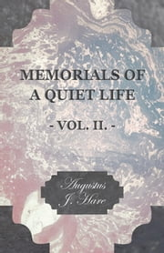 Memorials Of A Quiet Life - Vol II ebook by Augustus J. C. Hare