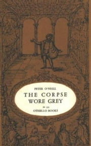 The Corpse Wore Grey ebook by O'Neill,Peter