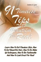 91 Timeless Tips To Be Beautiful For Real ebook by Candace S. Lyons