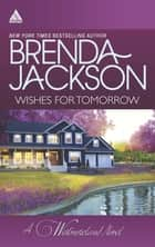 Wishes for Tomorrow: Westmoreland's Way (The Westmorelands, Book 16) / Hot Westmoreland Nights (The Westmorelands, Book 17) (Mills & Boon Kimani Arabesque) 電子書 by Brenda Jackson