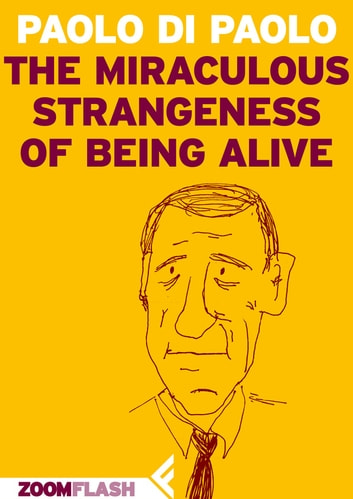 The miraculous strangeness of being alive ebook by Paolo Di Paolo