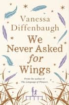 We Never Asked for Wings ebook by Vanessa Diffenbaugh