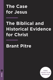 The Case for Jesus - The Biblical and Historical Evidence for Christ ebook by Brant Pitre