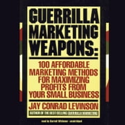 Guerrilla Marketing Weapons - 100 Affordable Marketing Methods for Maximizing Profits from Your Small Business audiobook by Jay Conrad Levinson