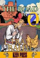 THE ROAD TO OZ: Timeless Children Novel - (Over 100 Illustrations and Audiobook Link) ebook by L. Frank Baum