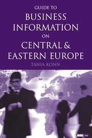 Guide to Business Information on Central and Eastern Europe ebook by Tania Konn