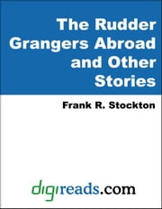 The Rudder Grangers Abroad and Other Stories ebook by Stockton, Frank R.