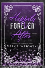 Happily Forever After - The Forever Series, #4 ebook by Mary Wasowski