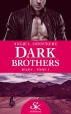 Riley - Dark Brothers, T1 eBook by Angie L. Deryckère