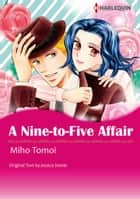 A Nine-to-Five Affair (Harlequin Comics) - Harlequin Comics ebook by Jessica Steele, Miho Tomoi