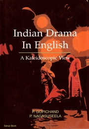Indian Drama in English: A Kaleidoscopic View ebook by P. Gopichand