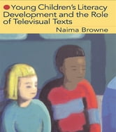 Young Children's Literacy Development and the Role of Televisual Texts ebook by Naima Browne