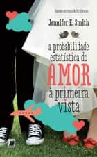 A probabilidade estatística do amor à primeira vista ebook by Jennifer E. Smith
