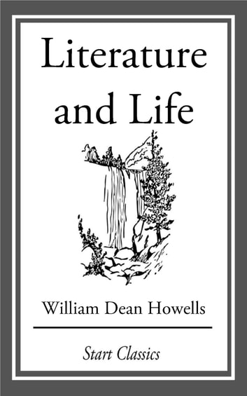 Literature and Life - Short Stories and Essays eBook by William Dean Howells