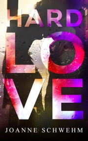Hard Love ebook by Joanne Schwehm
