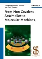 From Non-Covalent Assemblies to Molecular Machines ebook by J. P. Sauvage, Pierre Gaspard