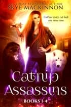 Catnip Assassins: Books 1-4 ebook by Skye MacKinnon