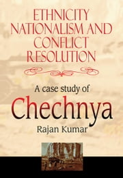 Ethnicity, Nationalism and Conflict Resolution ebook by Rajan Kumar