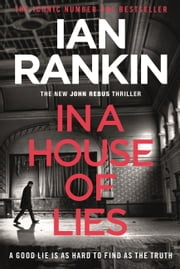 In a House of Lies - The Brand New Rebus Thriller  the No.1 Bestseller ebook by Ian Rankin