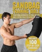 Sandbag Training Bible - Functional Workouts to Tone, Sculpt and Strengthen Your Entire Body ebook by