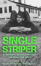 Single Striper: A Sideways Odyssey through the Peacetime Army ebook by Steve Smith