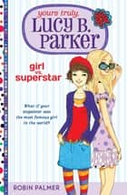 Yours Truly, Lucy B. Parker: Girl vs. Superstar - Book 1 eBook by Robin Palmer