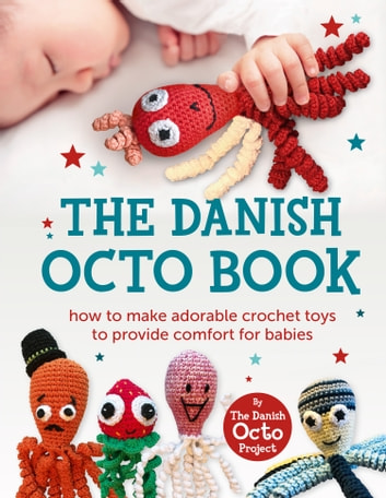 The Danish Octo Book: How to make comforting crochet toys for babies - the official guide ebook by Harper Thorsons