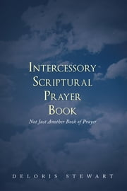 Intercessory Scriptural Prayer Book ebook by Deloris Stewart