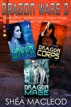 Dragon Wars 2 - Three Complete Novels Boxed Set eBook by Shéa MacLeod