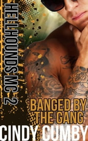 Banged By The Gang (Hellhounds MC) - Hellhounds MC, #2 ebook by Cindy Cumby