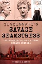 Cincinnati's Savage Seamstress ebook by Richard O Jones