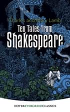 Ten Tales from Shakespeare ebook by Charles Lamb, Mary Lamb