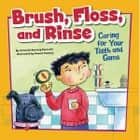 Brush, Floss, and Rinse - Caring for Your Teeth and Gums audiobook by Amanda Tourville