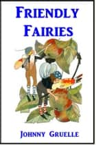 Friendly Fairies ebook by Johnny Gruelle