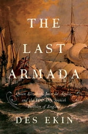 The Last Armada: Queen Elizabeth, Juan del Águila, and Hugh O'Neill: The Story of the 100-Day Spanish Invasion ebook by Des Ekin