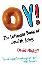 Oy! - The Ultimate Book of Jewish Jokes ebook by David Minkoff