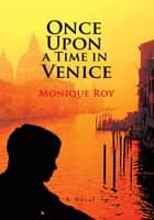 Once Upon a Time in Venice ebook by Monique Roy