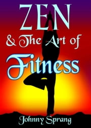 Zen and The Art of Fitness ebook by Johnny Sprang