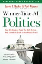 Winner-Take-All Politics - How Washington Made the Rich Richer--and Turned Its Back on the Middle Class ebook by Jacob S. Hacker, Paul Pierson