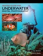 Master Guide for Underwater Digital Photography ebook by Jack Drafahl,Sue Drafahl