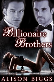 Billionaire Brothers ebook by Alison Biggs