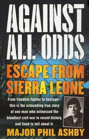 Against All Odds - Escape from Sierra Leone ebook by Major Phil Ashby