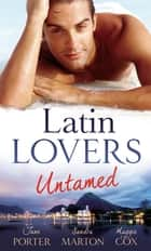 Latin Lovers Untamed: In Dante's Debt / Captive in His Bed / Brazilian Boss, Virgin Housekeeper (Mills & Boon M&B) ebook by Jane Porter, Sandra Marton, Maggie Cox